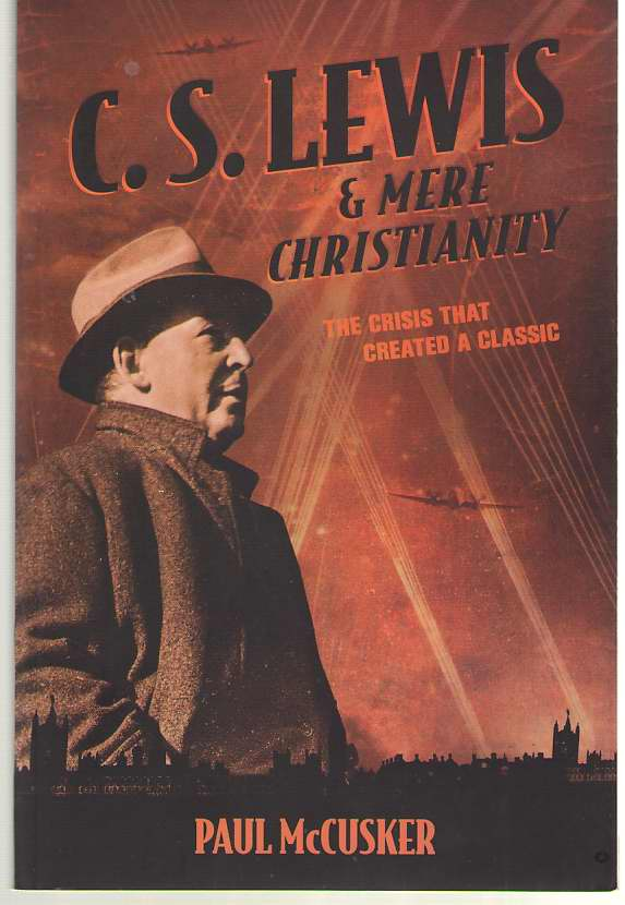 Image for C. S. Lewis & Mere Christianity  The Crisis That Created a Classic