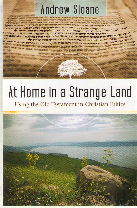 Image for At Home in a Strange Land  Using the Old Testament in Christian Ethics