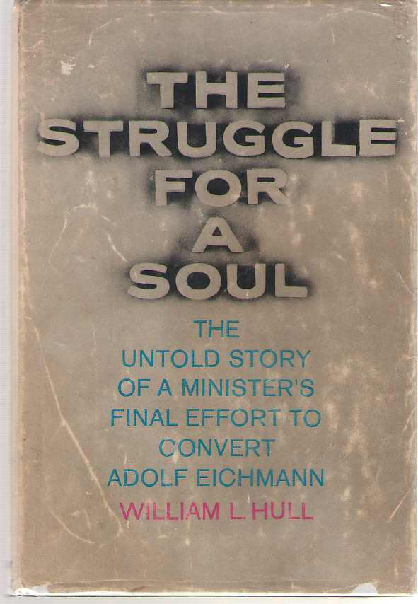 Image for The Struggle For A Soul The Untold Story of a Minister's Final Effort to Convert Adolf Eichmann