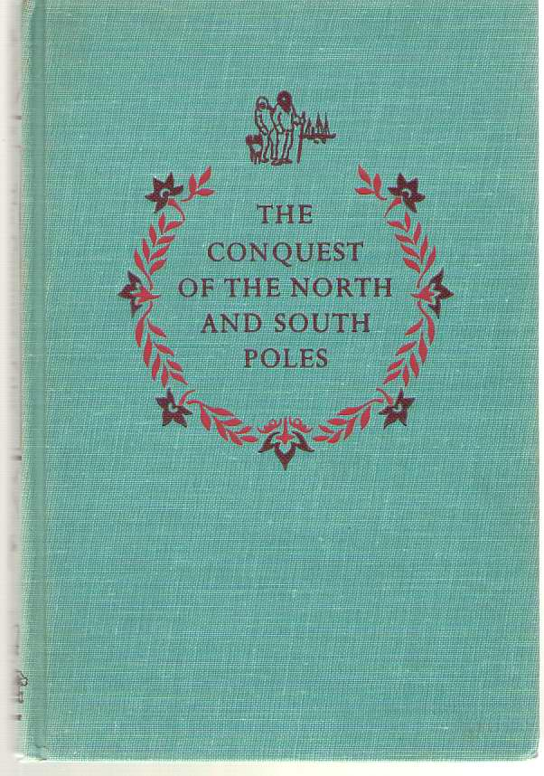 Image for The Conquest Of The North And South Poles Adventures of the Peary and Byrd Expeditions