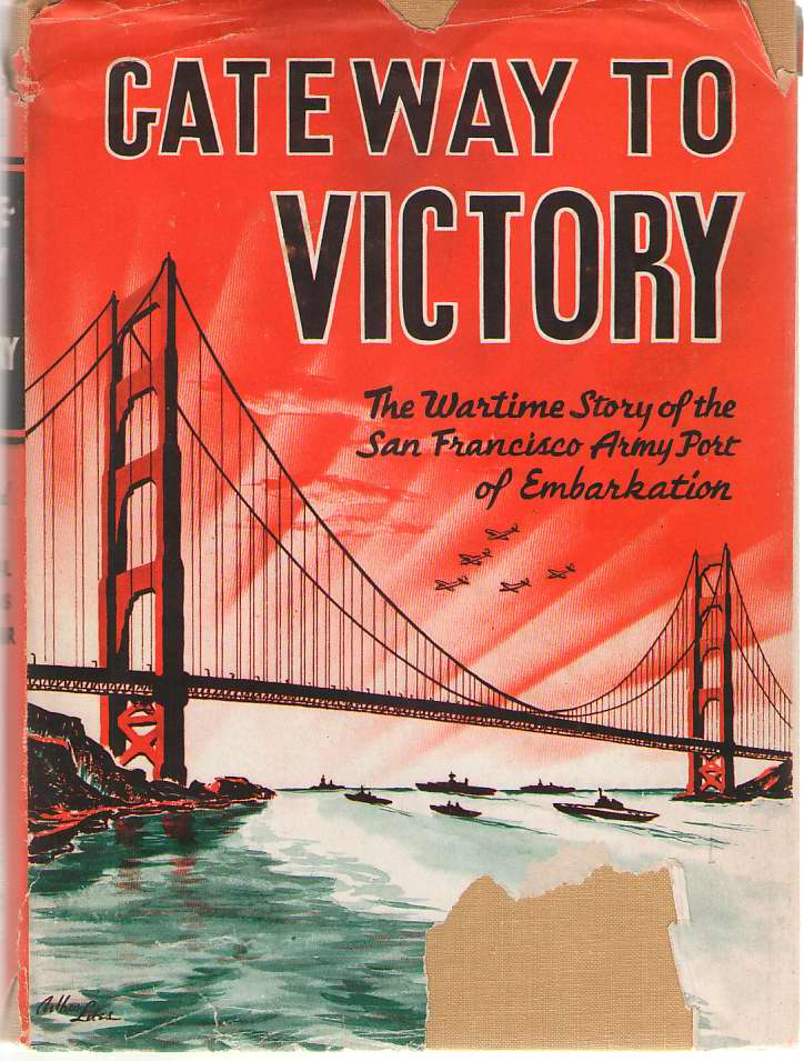 Image for Gateway to Victory  The Wartime Story of the San Francisco Army Port of Embarkation