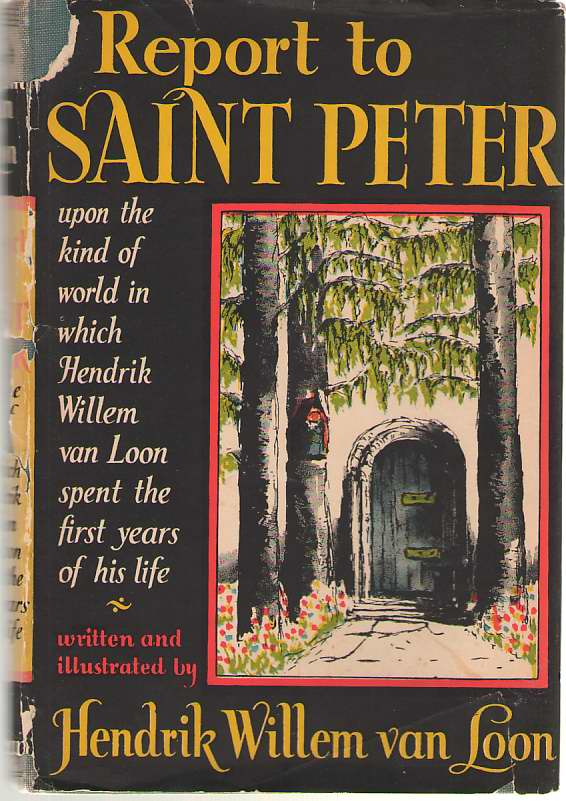 Image for Report To Saint Peter Upon the Kind of World in Which Hendrik Willem Van Loon Spent the First Years of His Life