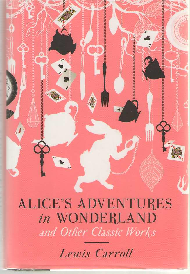 Image for Alice's Adventures in Wonderland and Other Classic Works