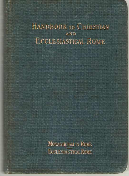 Image for Handbook To Christian And Ecclesiastical Rome Parts 3 & 4: Monasticism in Rome and Ecclesiastical Rome