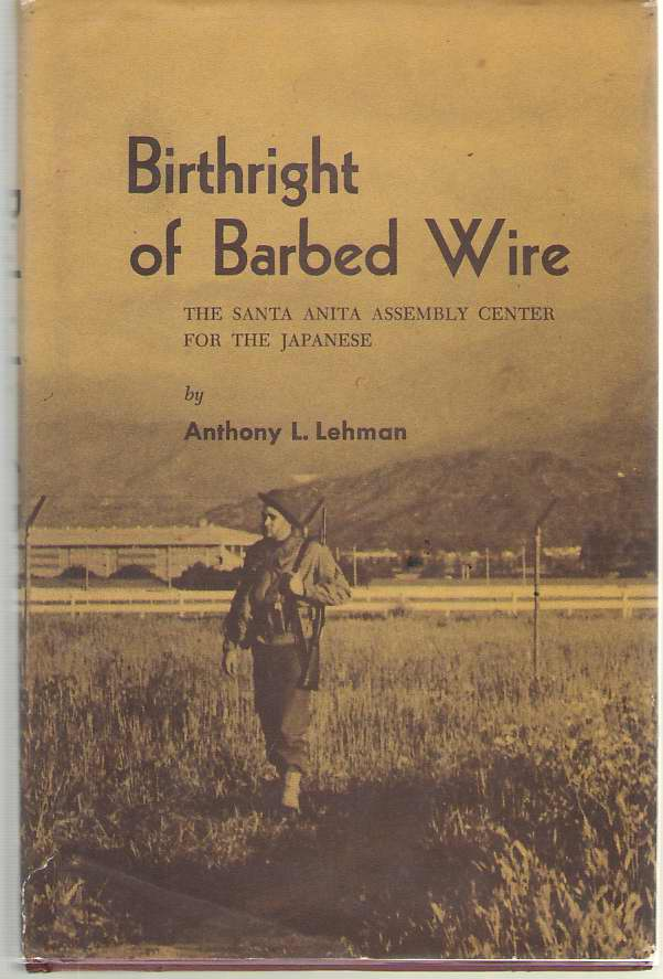 Image for Birthright of Barbed Wire  The Santa Anita Assembly Center for the Japanese