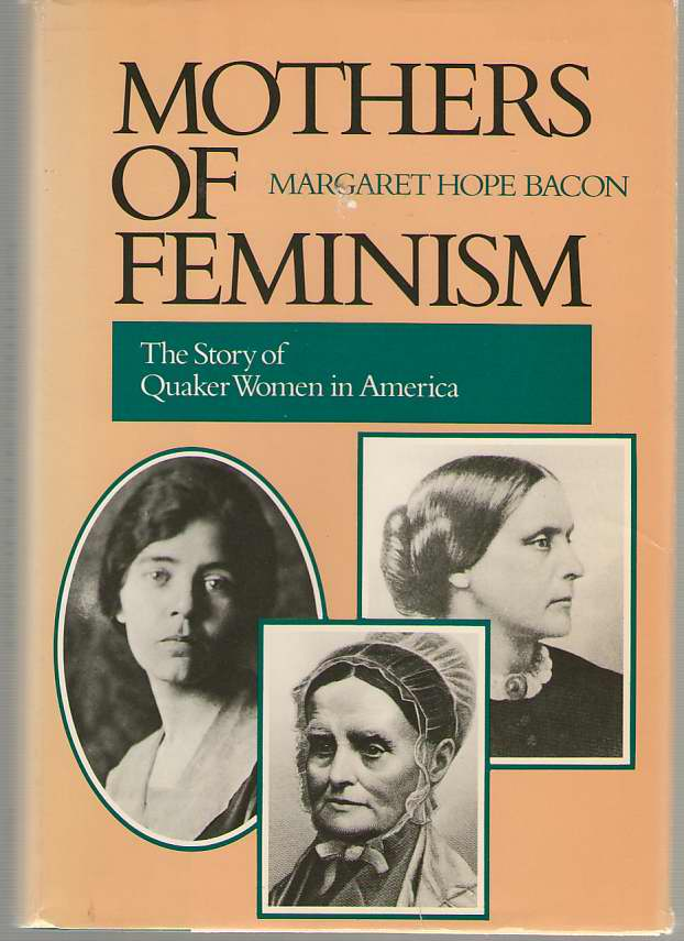 Image for Mothers of Feminism The Story of Quaker Women in America