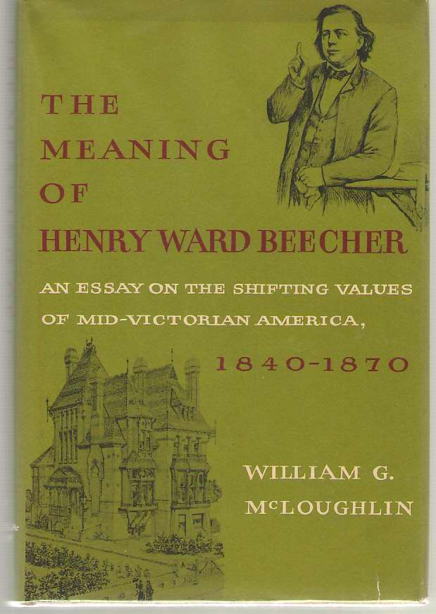 Image for The Meaning of Henry Ward Beecher An Essay on the Shifting Values of Mid-Victorian America, 1840-1870