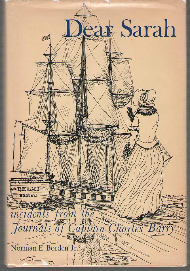 Image for Dear Sarah New England Ice to the Orient and Other Incidents from the Journals of Captain Charles Edward Barry to His Wife