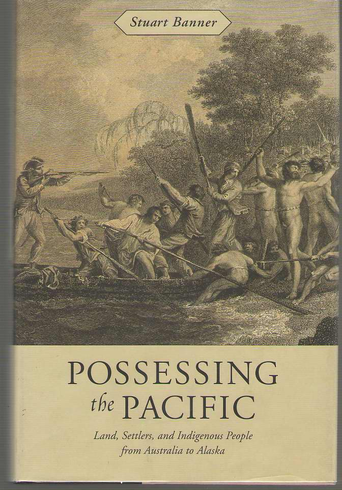 Image for Possessing the Pacific Land, Settlers, and Indigenous People from Australia to Alaska