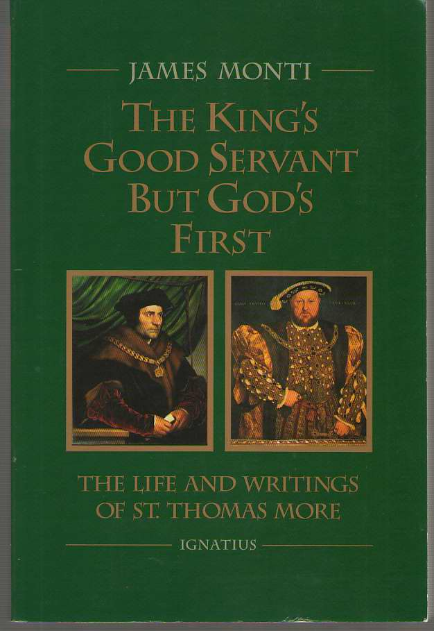 Image for The King's Good Servant but God's First The Life and Writings of Saint Thomas More