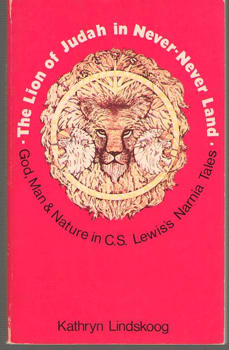 Image for Lion Of Judah In Never-never Land The Theology of C. S. Lewis Expressed in His Fantasies for Children