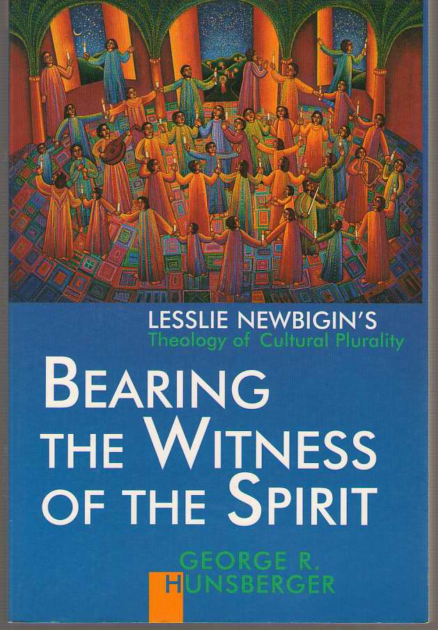 Image for Bearing the Witness of the Spirit Lesslie Newbigin's Theology of Cultural Plurality