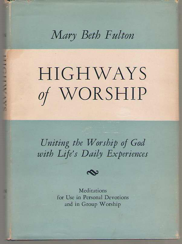 Image for Highways Of Worship Uniting the Worship of God with Life's Daily Experiences