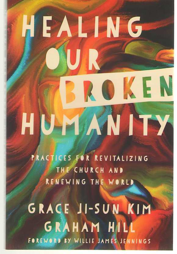 Image for Healing Our Broken Humanity Practices for Revitalizing the Church and Renewing the World