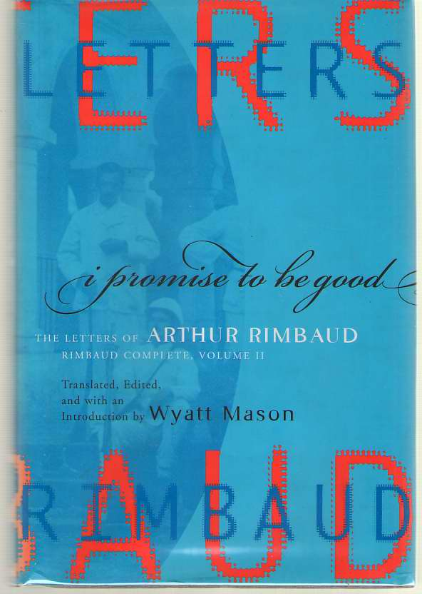 Image for I Promise to be Good The Letters of Arthur Rimbaud
