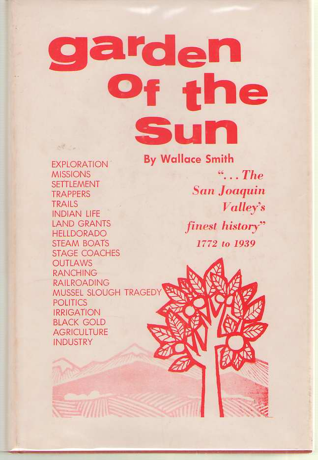 "Image for Garden Of The Sun ""...the San Joaquin Valley's Finest History"" 1772-1939"