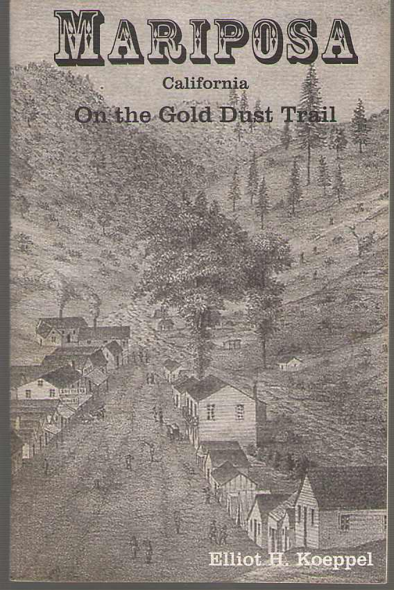 Image for Mariposa California A Traveler's Directory and Historical Narrative for Visitors, Prospectors and Settlers on the Gold Dust Trail