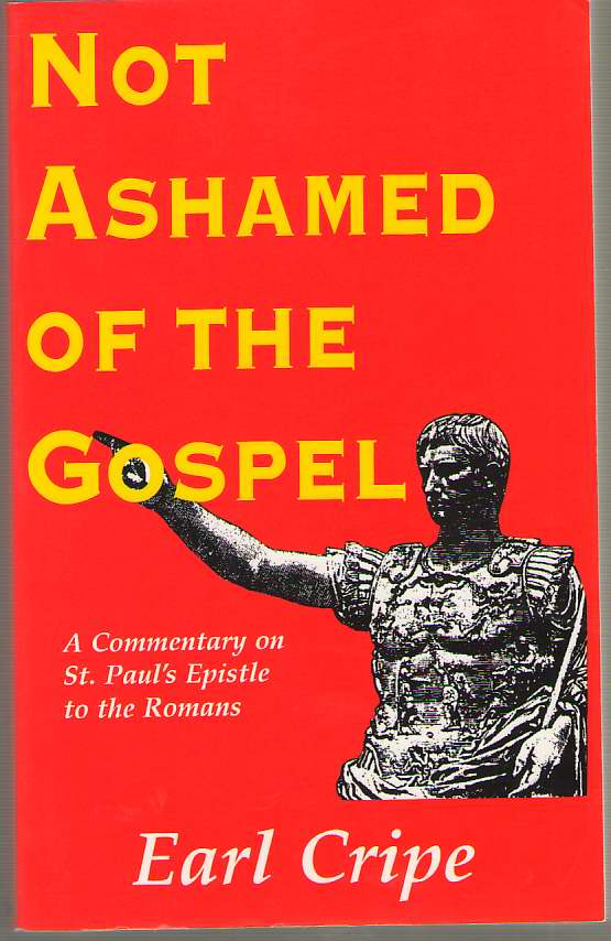Image for Not Ashamed of the Gospel A Commentary on the Epistle of St. Paul to the Church At Rome