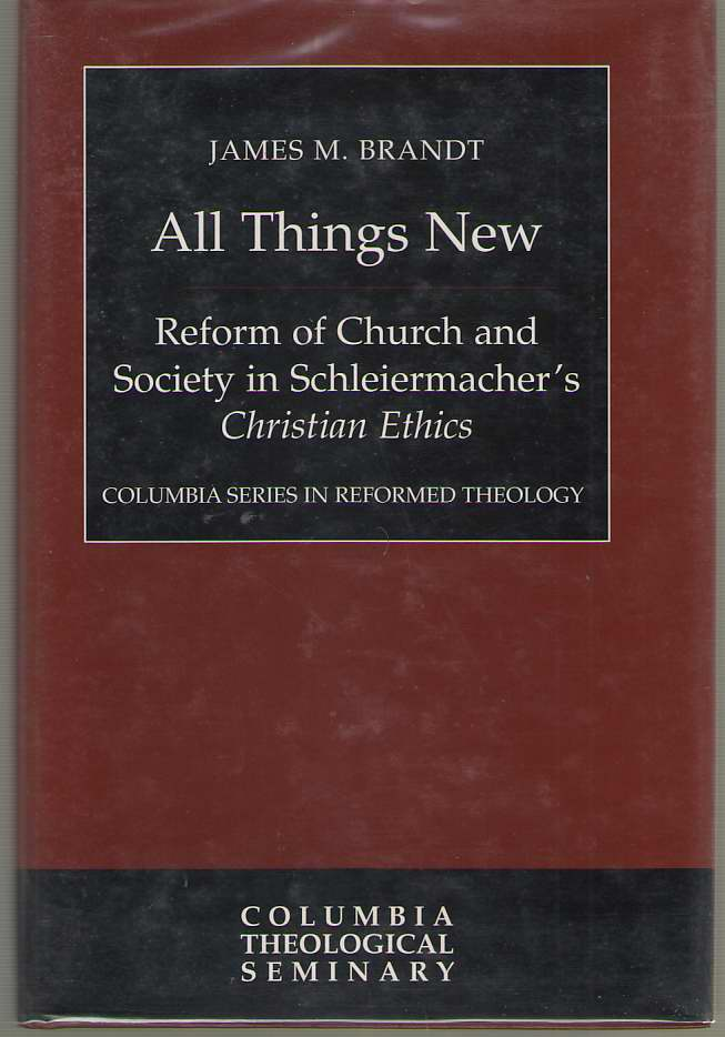 Image for All Things New Reform of Church and Society in Schleiermacher's Christian Ethics