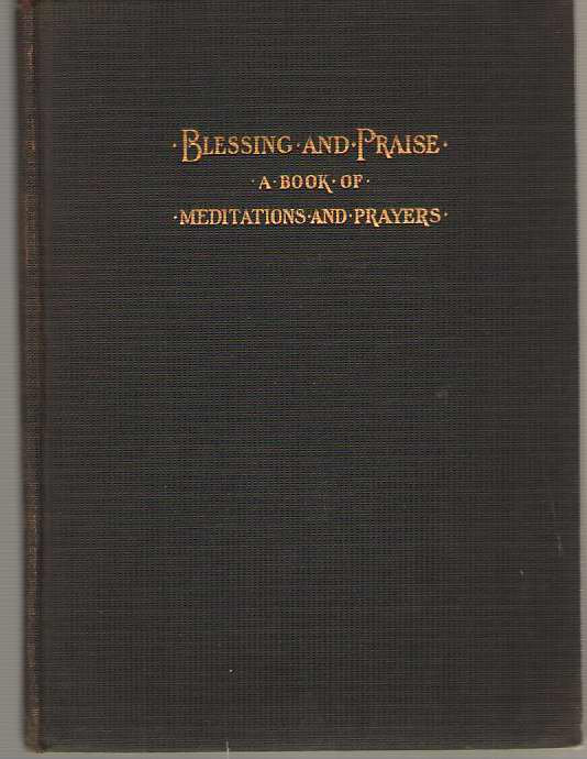 Image for Blessing and Praise A Book of Meditations and Prayers for Individual and Home Devotion