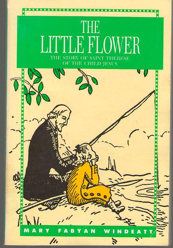 Image for The Little Flower The Story of Saint Therese of the Child Jesus