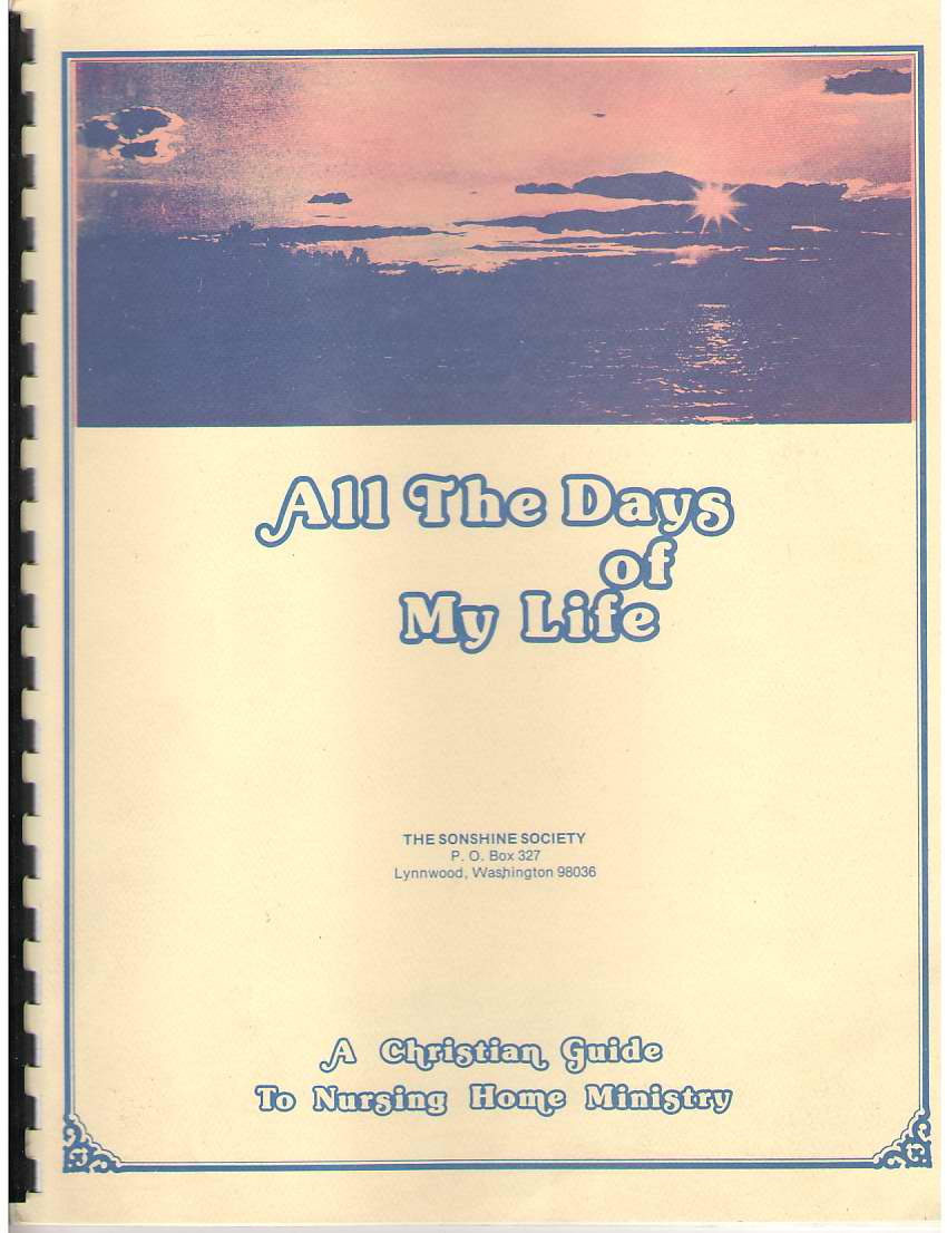 Image for All the Days of My Life A Christian Guide to Nursing Home Ministry