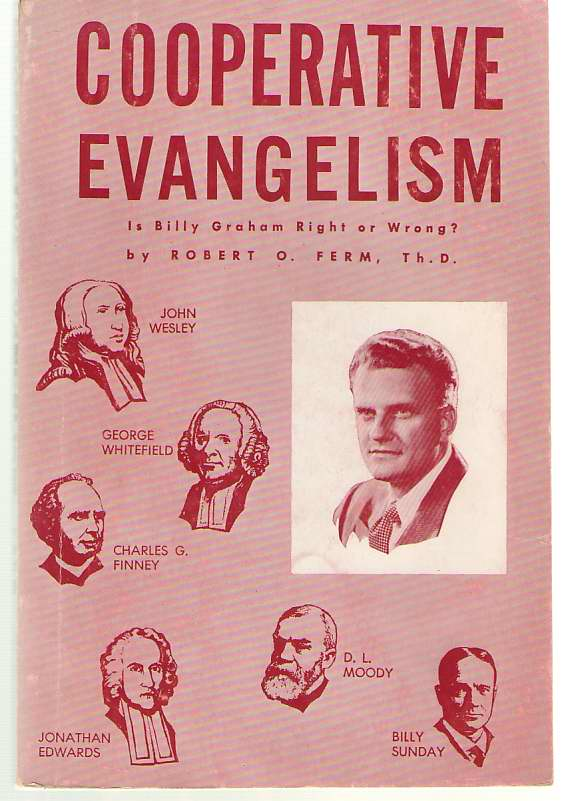 Image for Cooperative Evangelism Is Billy Graham Right or Wrong? Are His Policies Supported by Scripture and the Great Evangelists of History?