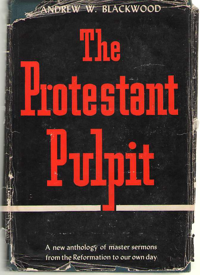 Image for The Protestant Pulpit An Anthology of Master Sermons from the Reformation to Our Own Day