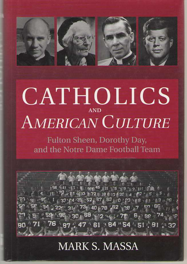 Image for Catholics and American Culture Fulton Sheen, Dorothy Day, and the Notre Dame Football Team