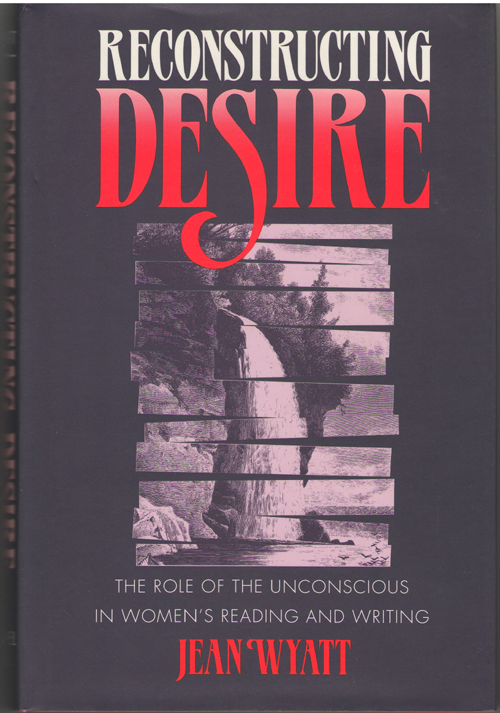 Image for Reconstructing Desire The Role of the Unconscious in Women's Reading and Writing