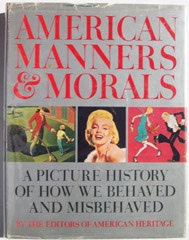 Image for American Manners & Morals A Picture History of How We Behaved and Misbehaved