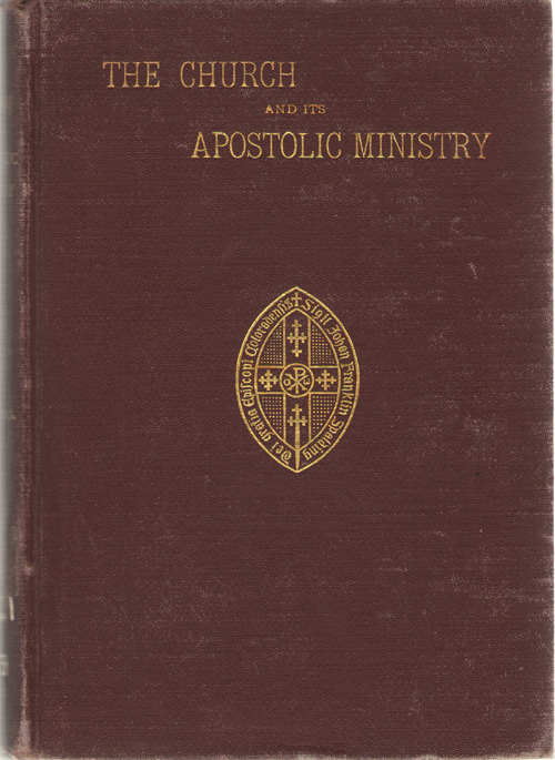Image for The Church And Its Apostolic Ministry A Course of Lectures