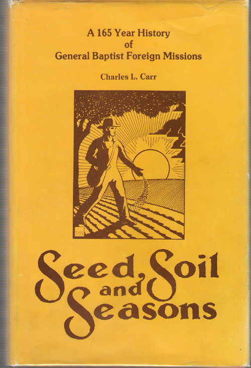 Image for Seed, Soil, And Seasons A One Hundred Sixty-Five Year History of General Baptist Foreign Missions