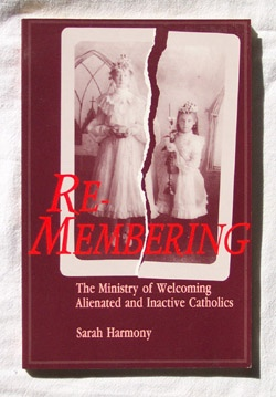 Image for Re-Membering  The Ministry of Welcoming Alienated and Inactive Catholics
