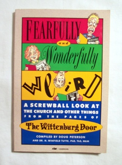 Image for Fearfully and Wonderfully Weird  A Screwball Look at the Church and Other Things from the Pages of the Wittenburg Door