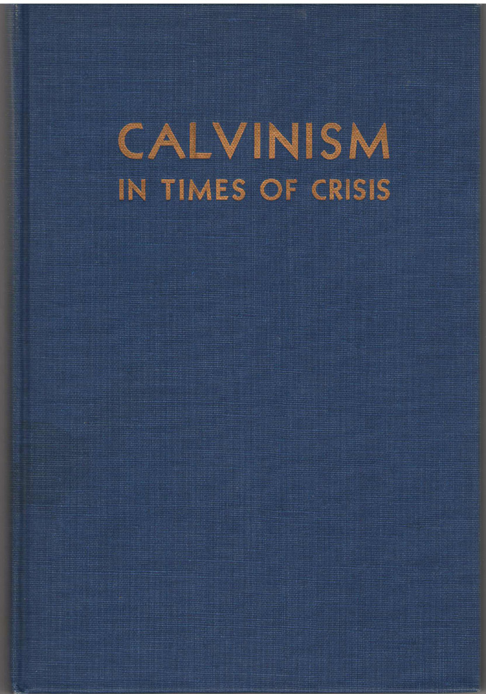 Image for Calvinism in Times of Crisis  Addresses Delivered At the Third American Calvinistic Conference